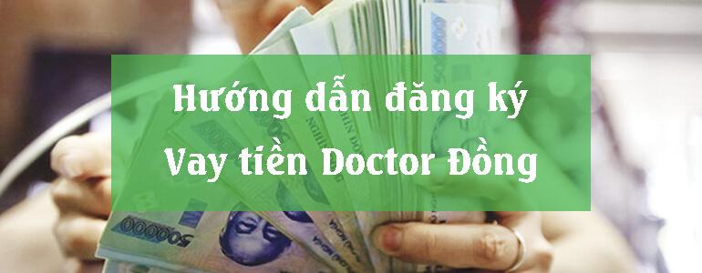 Hướng dẫn điền thông tin online để đăng ký vay tiền tại Doctor Đồng