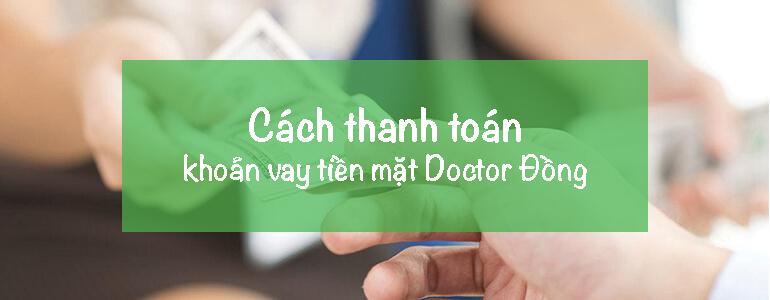 Cách thanh toán khoản vay tiền mặt Doctor Đồng nhanh nhất
