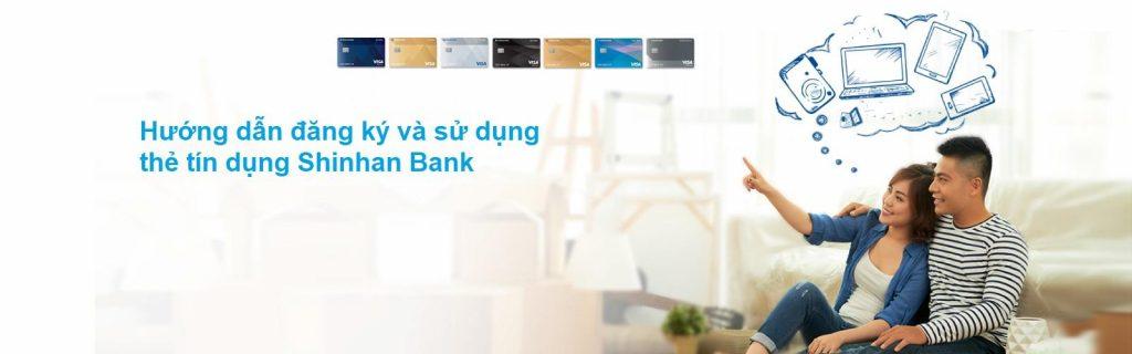 Hướng dẫn đăng ký và sử dụng thẻ tín dụng Shinhan Bank chi tiết nhất
